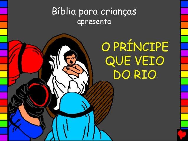 O PRÍNCIPE QUE VEIO DO RIO Bíblia para crianças apresenta