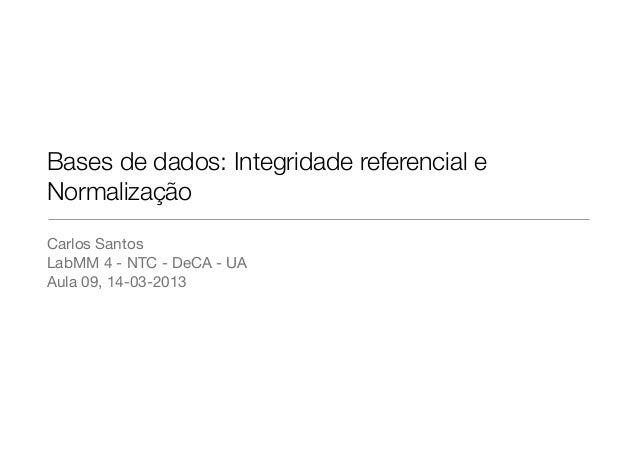 Bases de dados: Integridade referencial eNormalizaçãoCarlos SantosLabMM 4 - NTC - DeCA - UAAula 09, 14-03-2013