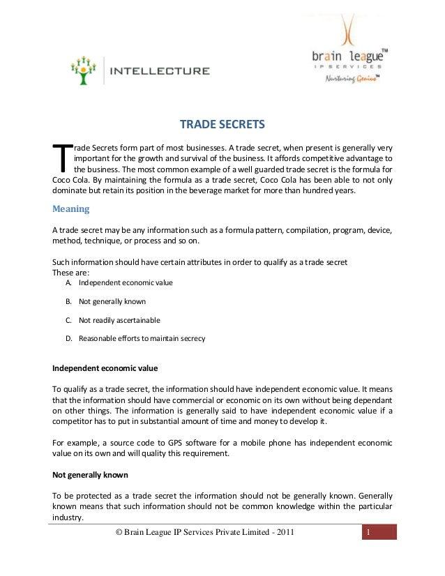 © Brain League IP Services Private Limited - 2011 1 TRADE SECRETS rade Secrets form part of most businesses. A trade secre...