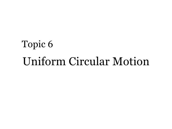 Uniform Circular Motion Topic 6