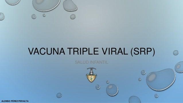 VACUNA TRIPLE VIRAL (SRP) SALUD INFANTIL ALONSO PÉREZ PERALTA