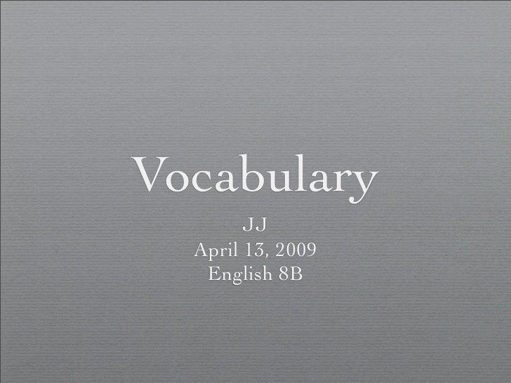 Vocabulary         JJ   April 13, 2009    English 8B