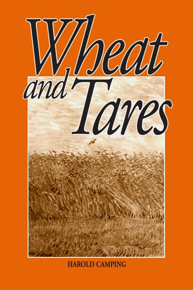 ii  WHEAT AND TARES  Wheat and Tares By Harold Camping All rights reserved, including the right of reproduction in whole o...