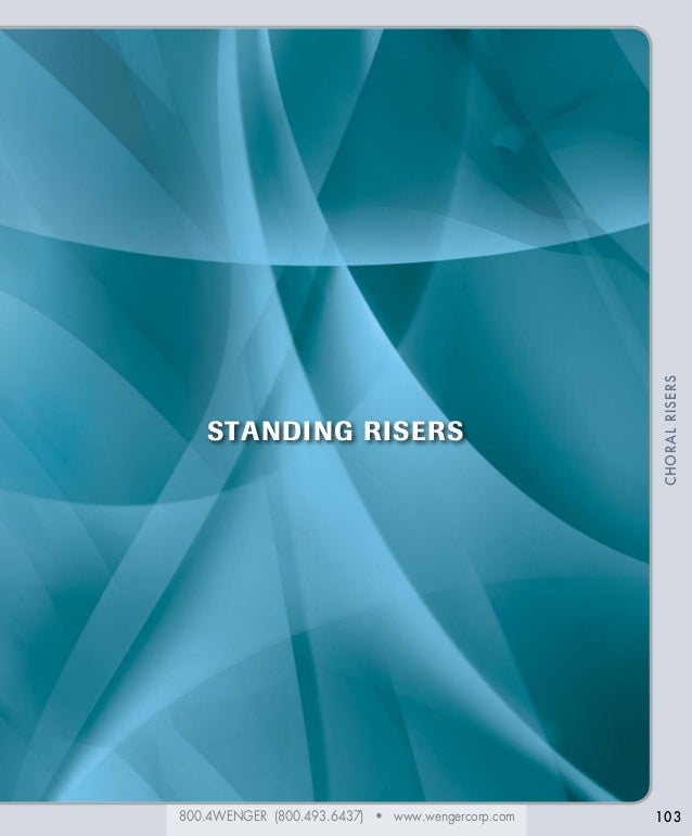 800.4WENGER (800.493.6437) • www.wengercorp.com CHORALRISERS 103 STANDING RISERS