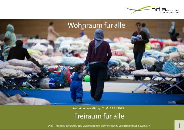 Wohnraum für alle Dipl. - Ing. Irene Burkhardt, Bdla Vizepräsidentin, stellvertretende Vorsitzende DWB Bayern e. V. Freira...