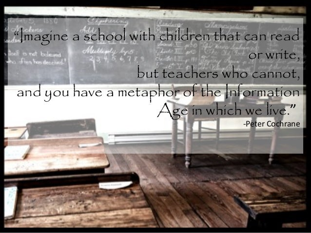 """""""Imagine a school with children that can read or write, but teachers who cannot, and you have a metaphor of the Informatio..."""