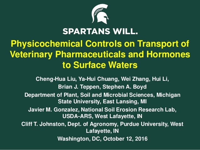 Physicochemical Controls on Transport of Veterinary Pharmaceuticals and Hormones to Surface Waters Cheng-Hua Liu, Ya-Hui C...
