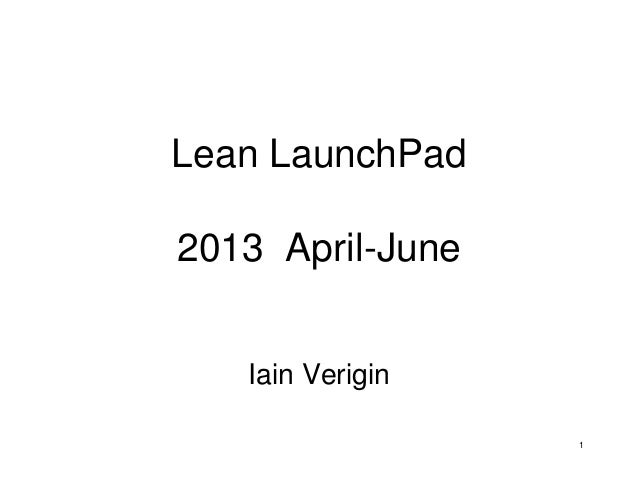 Lean LaunchPad 2013 April-June Iain Verigin 1