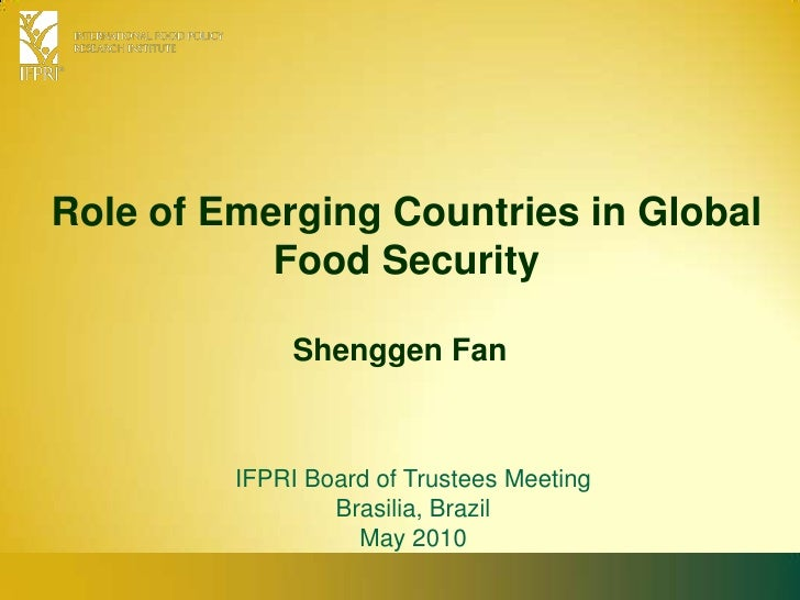 Role of Emerging Countries in Global Food Security<br />Shenggen Fan<br />IFPRI Board of Trustees Meeting<br />Brasilia, B...