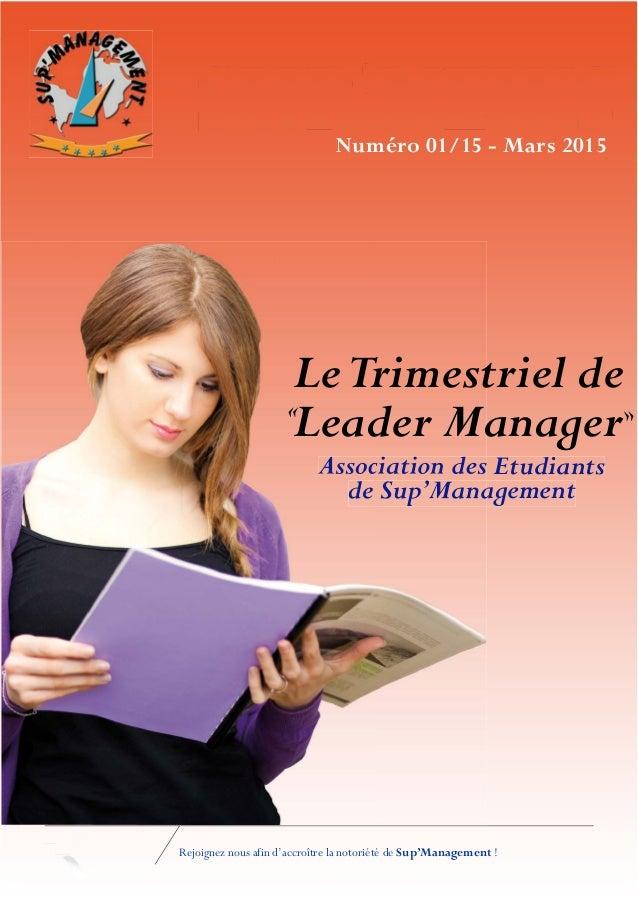 Rejoignez nous afin d'accroître la notoriété de Sup'Management ! Numéro 01/15 - Mars 2015 Association des Etudiants de Sup...
