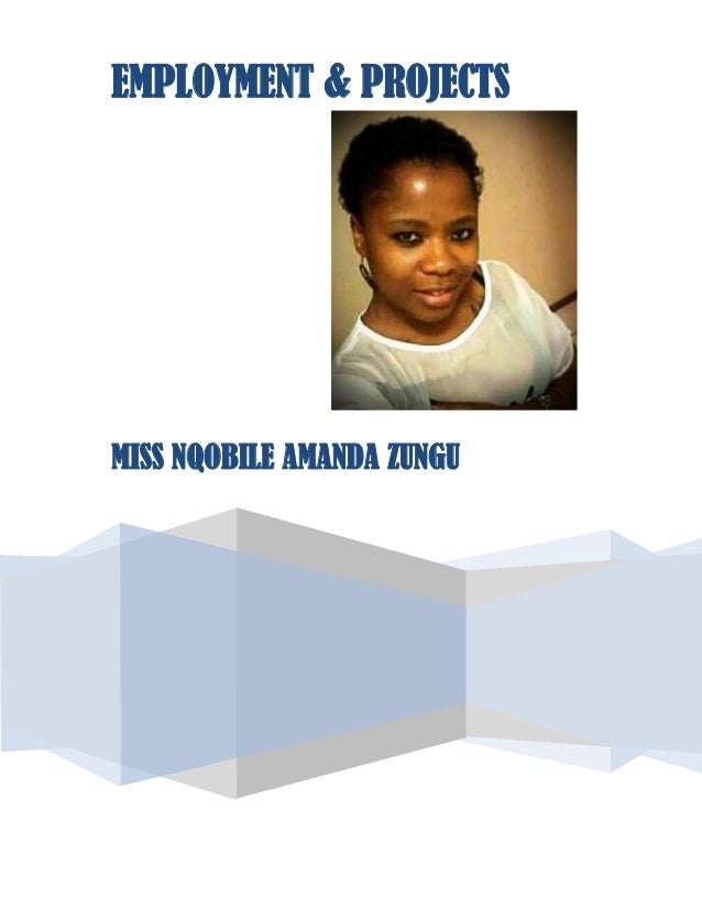 EMPLOYMENT & PROJECTS MISS NQOBILE AMANDA ZUNGU