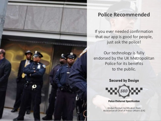 If you ever needed confirmation that our app is good for people, just ask the police! Our technology is fully endorsed by ...