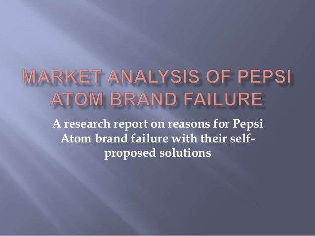 A research report on reasons for Pepsi Atom brand failure with their self- proposed solutions