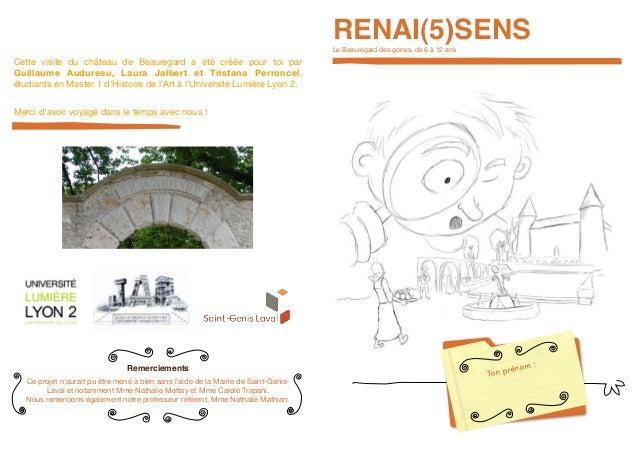 RENAI(5)SENSLe Beauregard des gones, de 6 à 12 ans Ton prénom :Remerciements Ce projet n'aurait pu être mené à bien sans l...