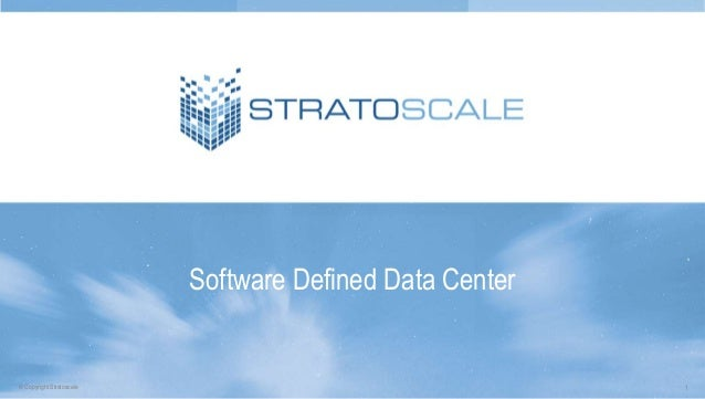 ® Copyright Stratoscale Software Defined Data Center 1