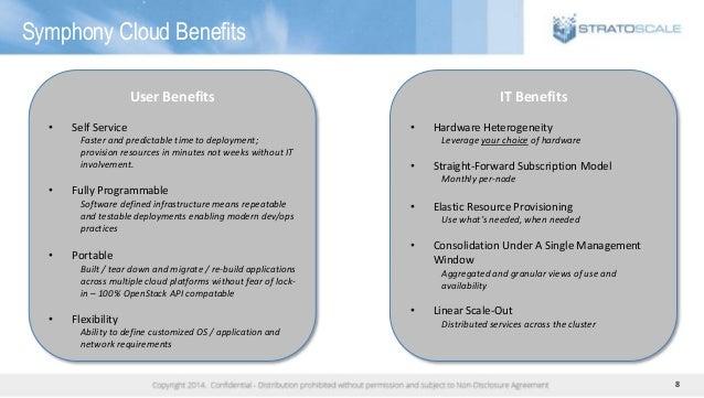 8 Symphony Cloud Benefits IT Benefits • Hardware Heterogeneity Leverage your choice of hardware • Straight-Forward Subscri...
