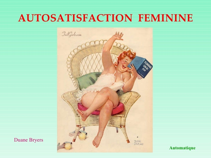 AUTOSATISFACTION  FEMININE Automatique Duane Bryers