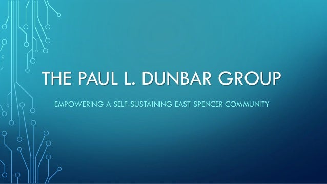 THE PAUL L. DUNBAR GROUP EMPOWERING A SELF-SUSTAINING EAST SPENCER COMMUNITY