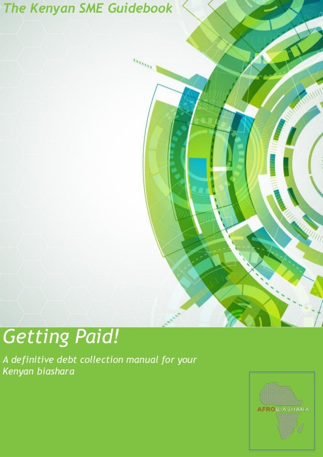 The Kenyan SME Guidebook A definitive debt collection manual for your Kenyan biashara Getting Paid!