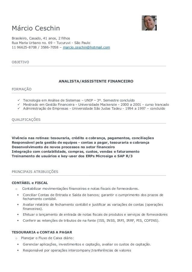 Márcio Ceschin Brasileiro, Casado, 41 anos, 2 filhos Rua Maria Urbano no. 69 – Tucuruvi - São Paulo 11 96625-8708 / 3586-7...