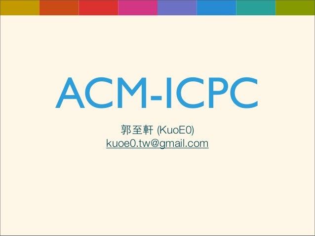 ACM-ICPC   郭至軒 (KuoE0) kuoe0.tw@gmail.com