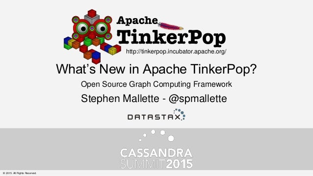 What's New in Apache TinkerPop? Open Source Graph Computing Framework http://tinkerpop.incubator.apache.org/ Stephen Malle...
