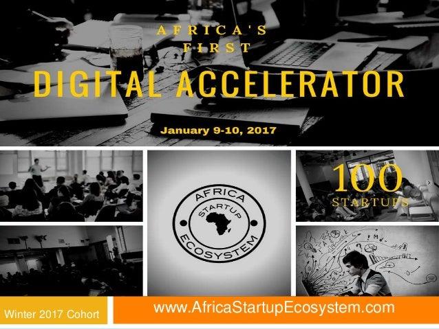www.AfricaStartupEcosystem.com 1First Digital Startup Accelerator Winter 2017 Cohort