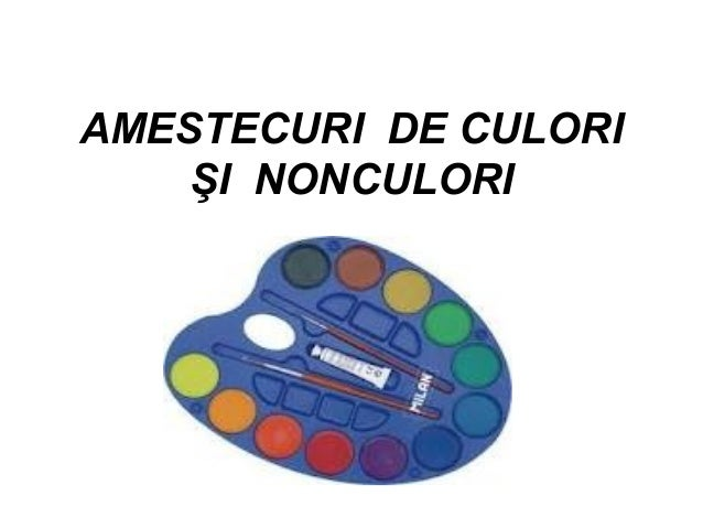 AMESTECURI DE CULORI ŞI NONCULORI