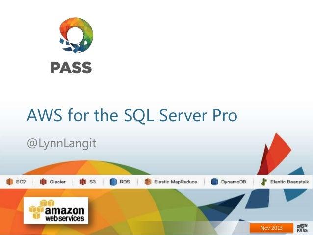 AWS for the SQL Server Pro @LynnLangit  Nov 2013