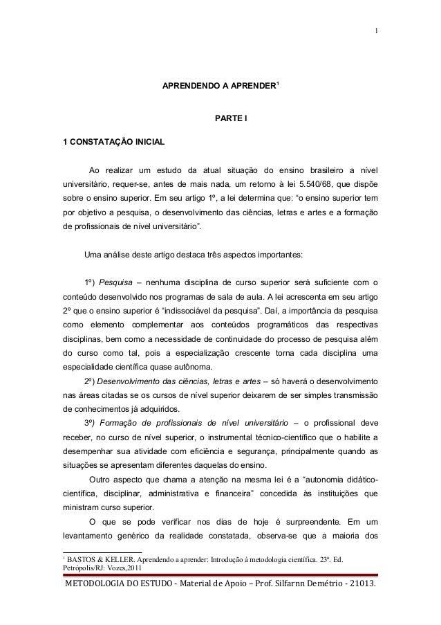 1 APRENDENDO A APRENDER1 PARTE I 1 CONSTATAÇÃO INICIAL Ao realizar um estudo da atual situação do ensino brasileiro a níve...