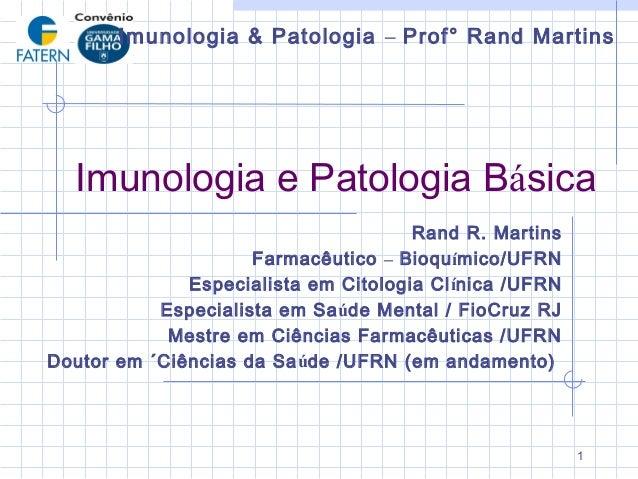 Imunologia & Patologia – Prof° Rand Martins  Imunologia e Patologia Básica                                      Rand R. Ma...