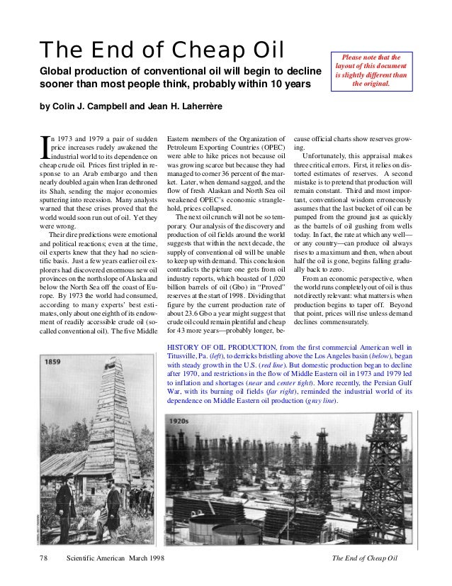 78 Scientific American March 1998 The End of Cheap Oil I n 1973 and 1979 a pair of sudden price increases rudely awakened ...
