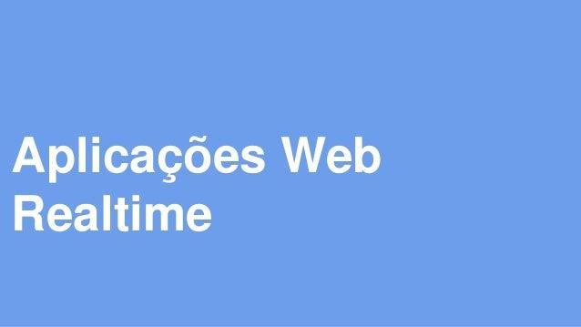 Aplicações Web  Realtime