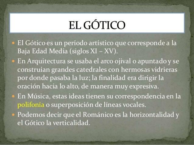  El Gótico es un período artístico que corresponde a la  Baja Edad Media (siglos XI – XV).   En Arquitectura se usaba el...