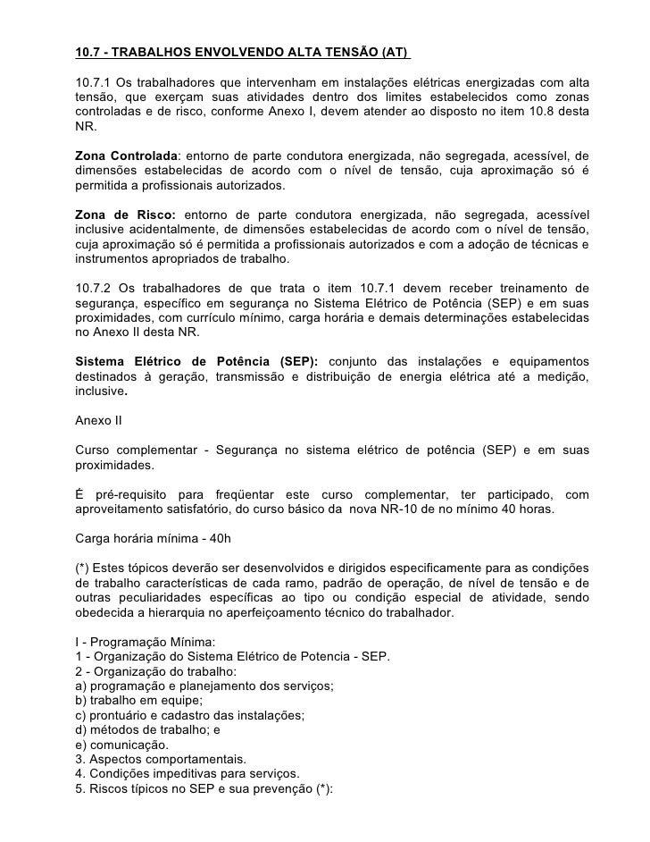 10.7 - TRABALHOS ENVOLVENDO ALTA TENSÃO (AT)  10.7.1 Os trabalhadores que intervenham em instalações elétricas energizadas...