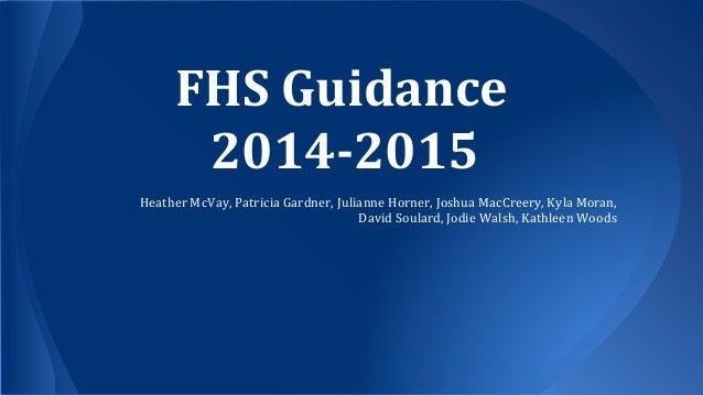 FHS Guidance 2014-2015 Heather McVay, Patricia Gardner, Julianne Horner, Joshua MacCreery, Kyla Moran, David Soulard, Jodi...