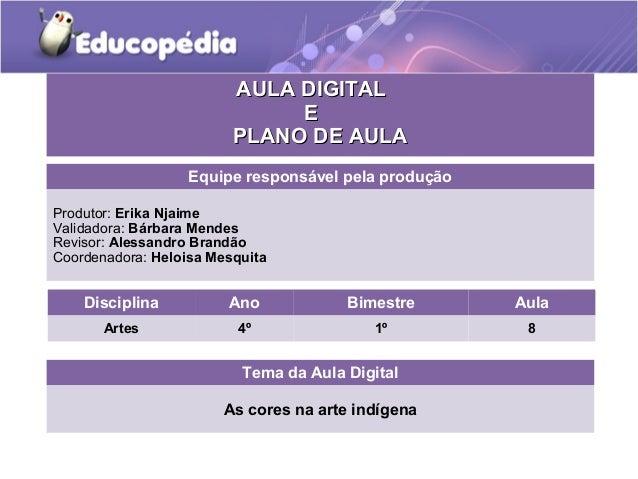AULA DIGITAL E PLANO DE AULA Equipe responsável pela produção Produtor: Erika Njaime Validadora: Bárbara Mendes Revisor: A...