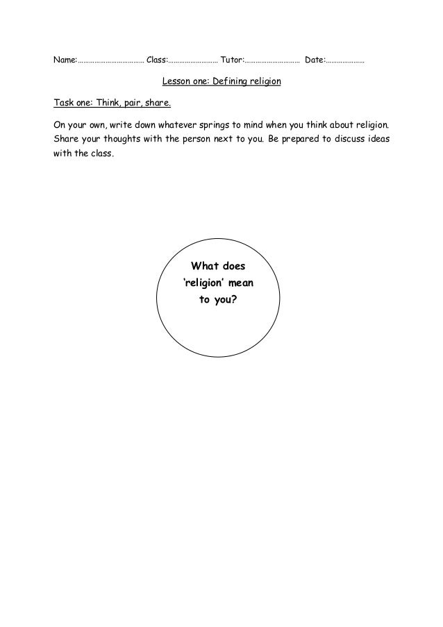 Name:……………………………… Class:……………………… Tutor:………………………… Date:…………………  Lesson one: Defining religion Task one: Think, pair, shar...