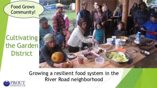 Cultivating the Garden District Growing a resilient food system in the River Road neighborhood Food Grows Community!