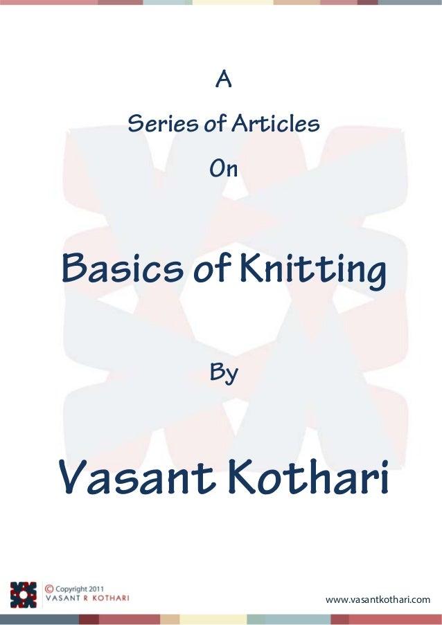 www.vasantkothari.com   A Series of Articles On Basics of Knitting By Vasant Kothari