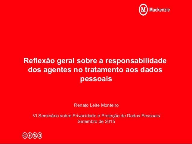 Reflexão geral sobre a responsabilidade dos agentes no tratamento aos dados pessoais Renato Leite Monteiro VI Seminário so...