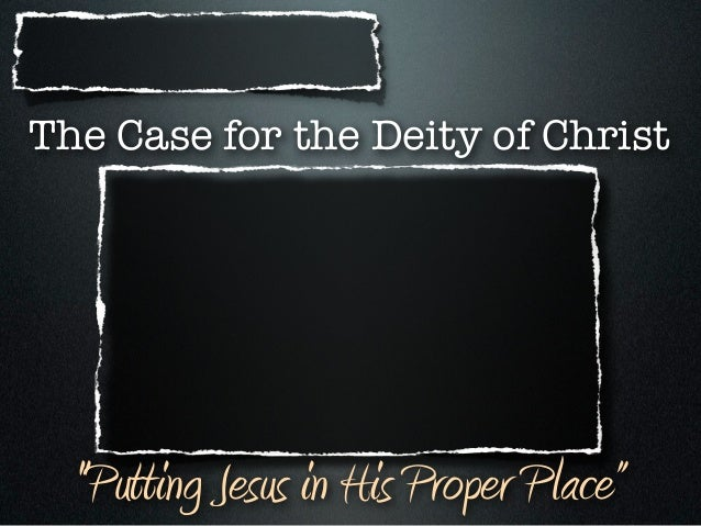 """The Case for the Deity of Christ  """"Putting Jesus in His Proper Place"""""""