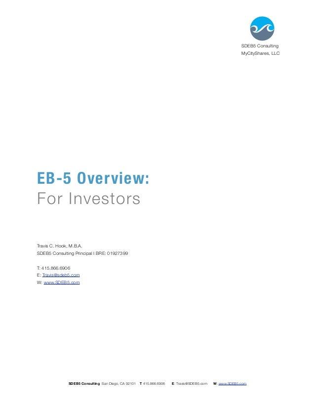 EB-5 Overview:       For Investors Travis C. Hook, M.B.A. SDEB5 Consulting Principal I BRE: 01927399 T: 415.866.6906...