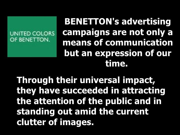 BENETTON's advertising campaigns are not only a means of communication but an expression of our time.   Through their univ...