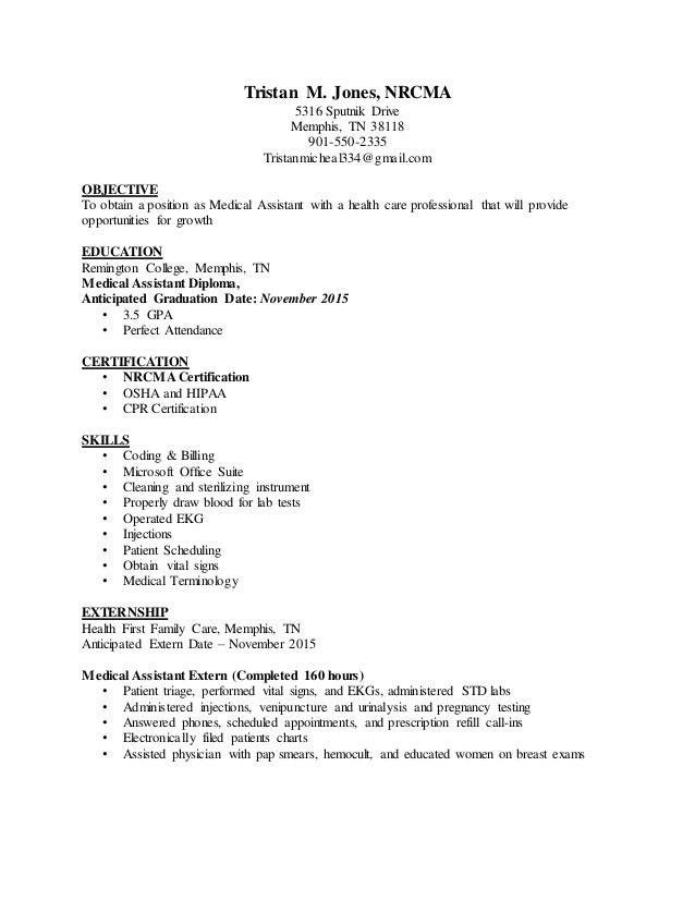 ... Medical Assistant RESUME. Tristan M. Jones, NRCMA 5316 Sputnik Drive  Memphis, TN 38118 901 550 ...  Medical Assistant Resume Examples