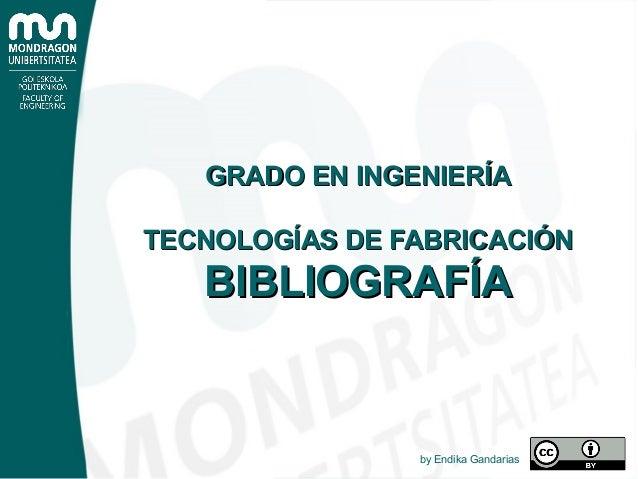 GRADO EN INGENIERÍAGRADO EN INGENIERÍA TECNOLOGÍAS DE FABRICACIÓNTECNOLOGÍAS DE FABRICACIÓN BIBLIOGRAFÍABIBLIOGRAFÍA by En...