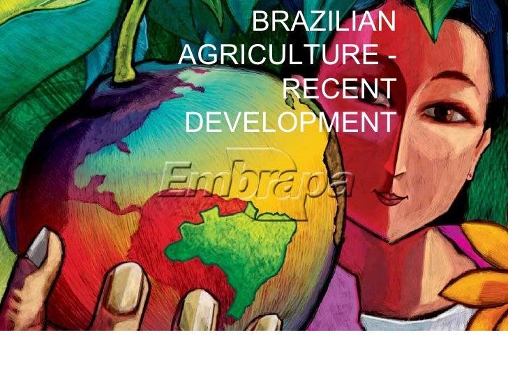 BRAZILIAN AGRICULTURE - RECENT DEVELOPMENT