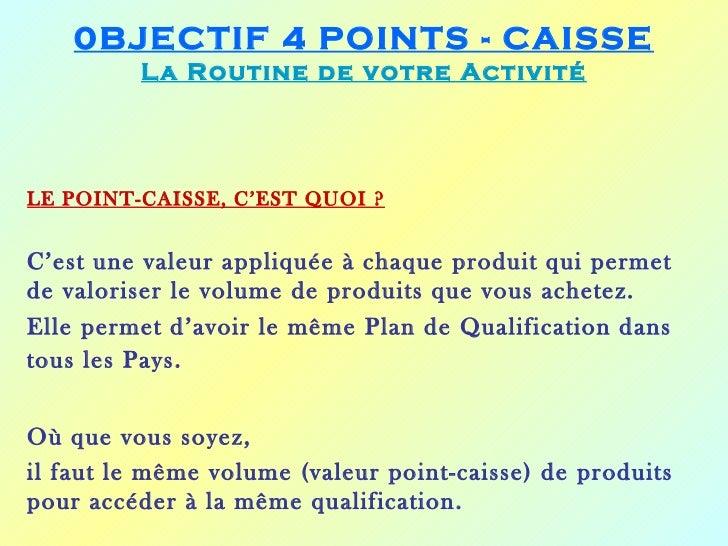 0BJECTIF 4 POINTS - CAISSE         La Routine de votre ActivitéLE POINT-CAISSE, C'EST QUOI ?C'est une valeur appliquée à c...