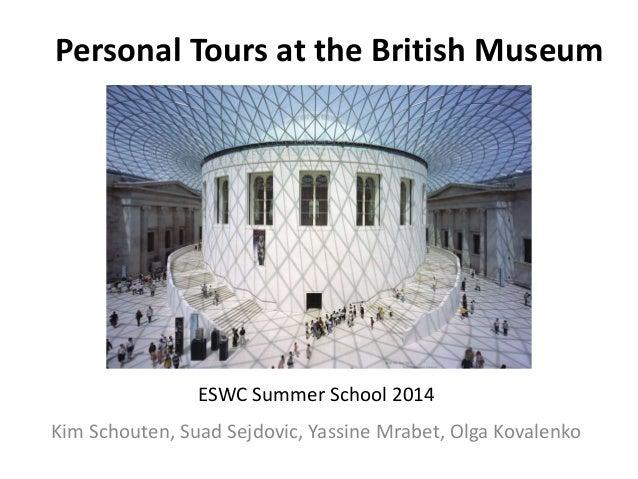 Personal Tours at the British Museum  ESWC Summer School 2014  Kim Schouten, Suad Sejdovic, Yassine Mrabet, Olga Kovalenko