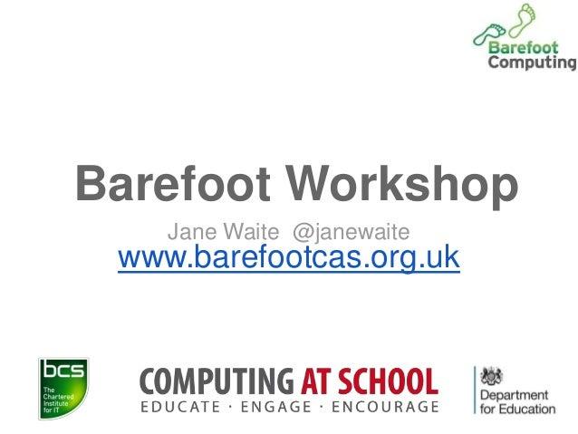 Barefoot Workshop Jane Waite @janewaite www.barefootcas.org.uk